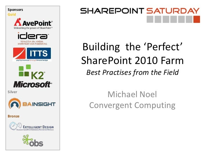 Building  the 'Perfect' SharePoint 2010 FarmBest Practises from the Field<br />Michael NoelConvergent Computing<br />
