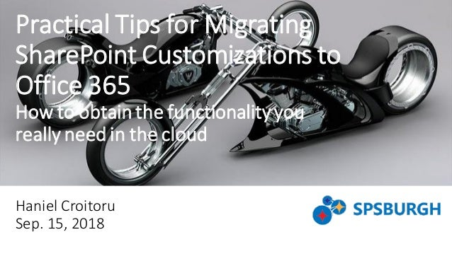 Practical Tips for Migrating SharePoint Customizations to Office 365 How to obtainthe functionalityyou really need in the ...