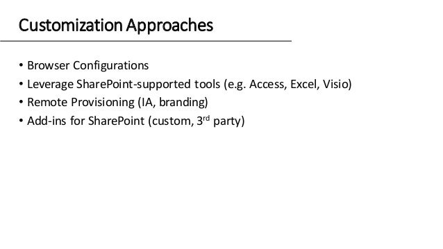 • Browser Configurations • Leverage SharePoint-supported tools (e.g. Access, Excel, Visio) • Remote Provisioning (IA, bran...