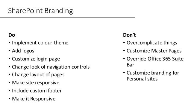 SharePoint Branding Do • Implement colour theme • Add logos • Customize login page • Change look of navigation controls • ...