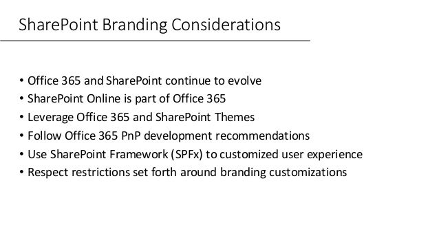 SharePoint Branding Considerations • Office 365 and SharePoint continue to evolve • SharePoint Online is part of Office 36...