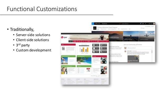 Functional Customizations • Traditionally, • Server-side solutions • Client-side solutions • 3rd party • Custom development