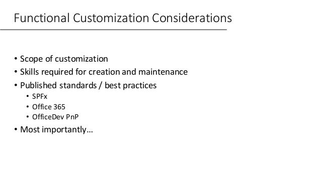 Functional Customization Considerations • Scope of customization • Skills required for creation and maintenance • Publishe...