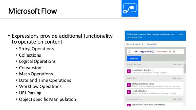 Microsoft Flow • Expressions provide additional functionality to operate on content • String Operations • Collections • Lo...