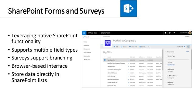 SharePoint Forms and Surveys • Leveraging native SharePoint functionality • Supports multiple field types • Surveys suppor...