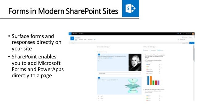 Forms in Modern SharePoint Sites • Surface forms and responses directly on your site • SharePoint enables you to add Micro...