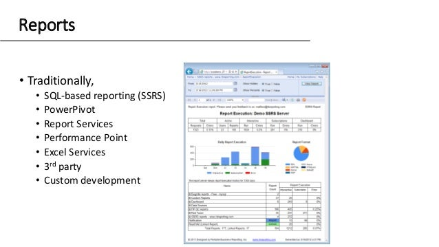 Reports • Traditionally, • SQL-based reporting (SSRS) • PowerPivot • Report Services • Performance Point • Excel Services ...