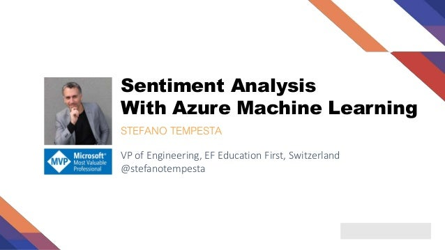 Sentiment Analysis With Azure Machine Learning STEFANO TEMPESTA VP of Engineering, EF Education First, Switzerland @stefan...