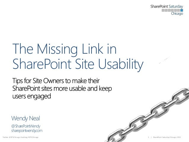 The Missing Link in SharePoint Site Usability  Wendy Neal @SharePointWendy sharepointwendy.com Twitter: @SPSChicago Hashta...