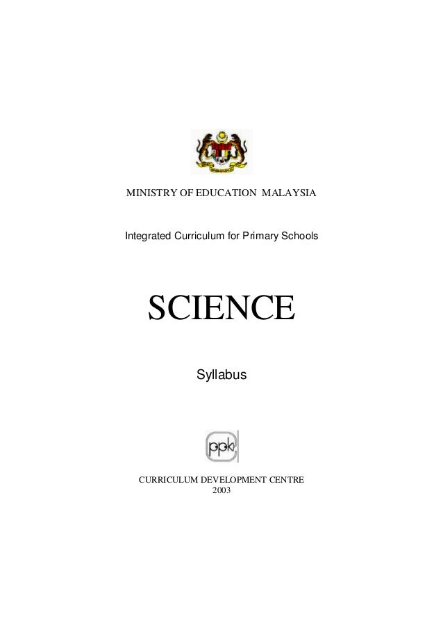 MINISTRY OF EDUCATION MALAYSIAIntegrated Curriculum for Primary Schools    SCIENCE               Syllabus   CURRICULUM DEV...