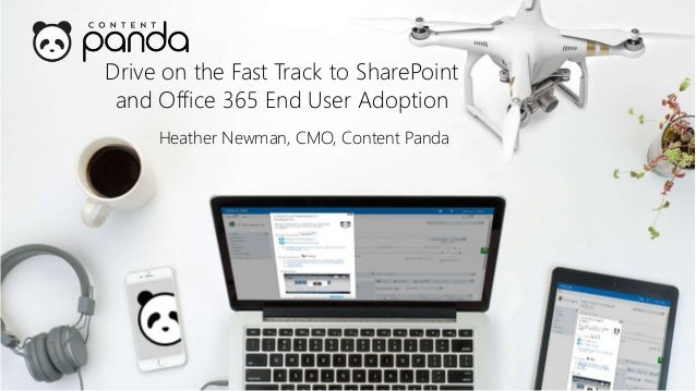 Drive on the Fast Track to SharePoint and Office 365 End User Adoption Heather Newman, CMO, Content Panda