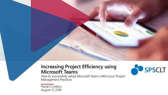 Increasing Project Efficiency using Microsoft Teams How to successfully adopt Microsoft Teams within your Project Manageme...