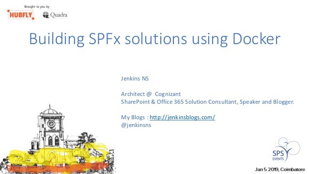 Building SPFx solutions using Docker Jenkins NS Architect @ Cognizant SharePoint & Office 365 Solution Consultant, Speaker...