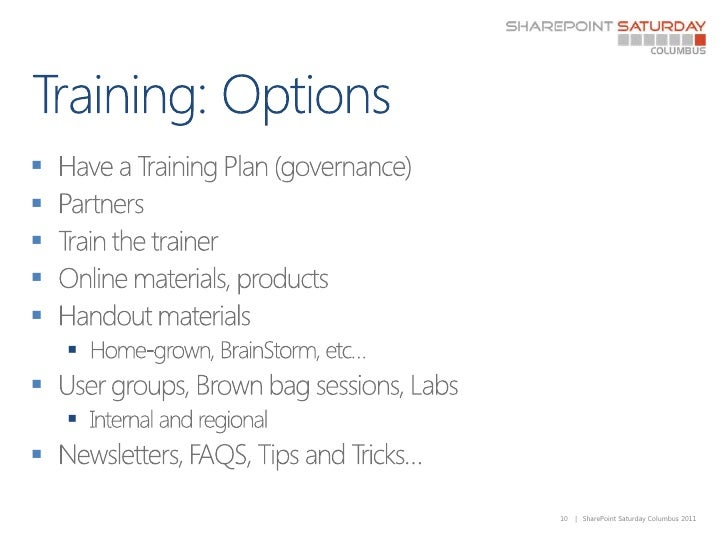 Training: Options<br />Have a Training Plan (governance)<br />Partners<br />Train the trainer<br />Online materials, prod...