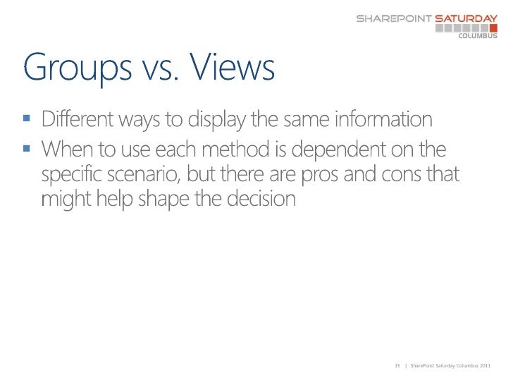 Groups vs. Views<br />Different ways to display the same information<br />When to use each method is dependent on the spec...