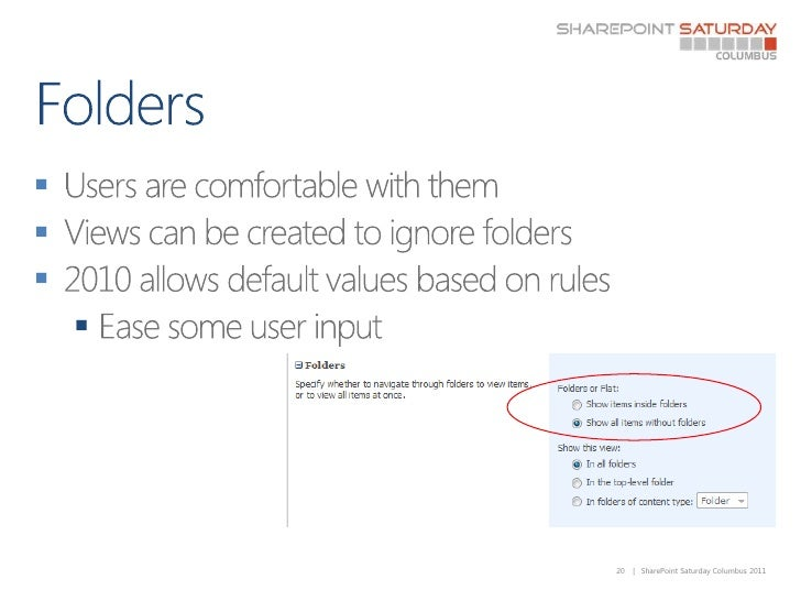 Folders<br />Users are comfortable with them<br />Views can be created to ignore folders<br />2010 allows default values b...