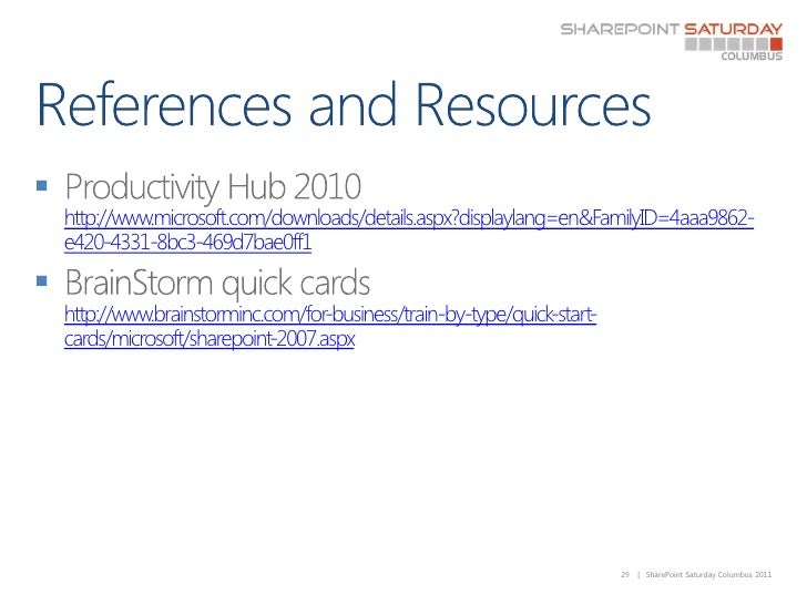 References and Resources<br />Productivity Hub 2010http://www.microsoft.com/downloads/details.aspx?displaylang=en&FamilyID...
