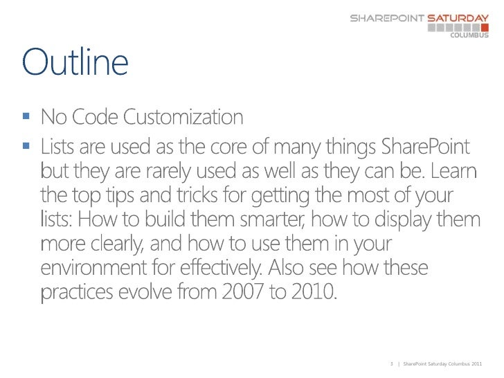 Outline<br />No Code Customization<br />Lists are used as the core of many things SharePoint but they are rarely used as w...