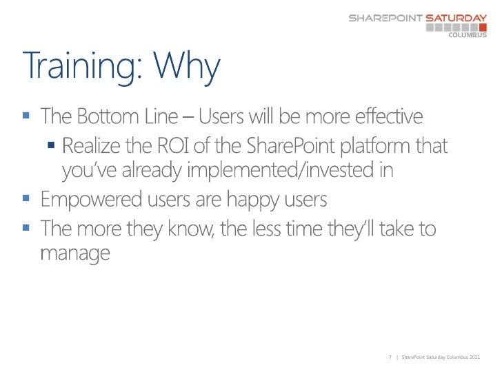 Training: Why<br />The Bottom Line – Users will be more effective<br />Realize the ROI of the SharePoint platform that you...