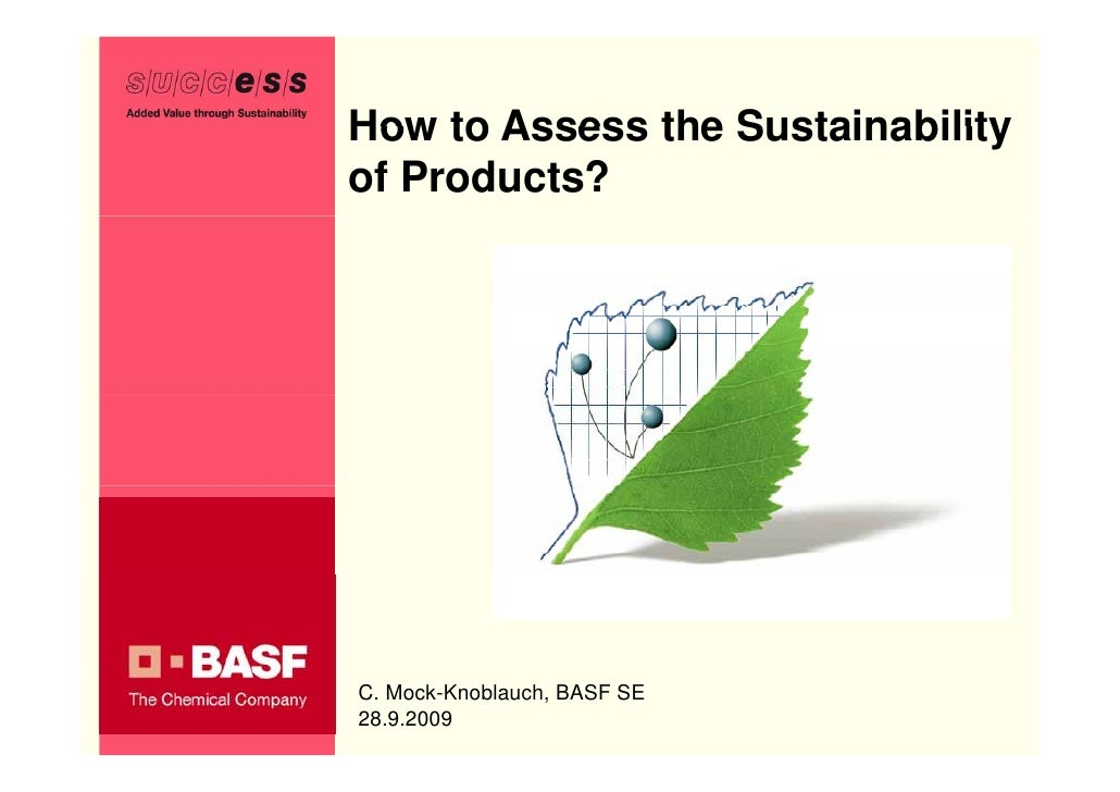How to Assess the Sustainability of Products?     C. Mock-Knoblauch, BASF SE 28.9.2009