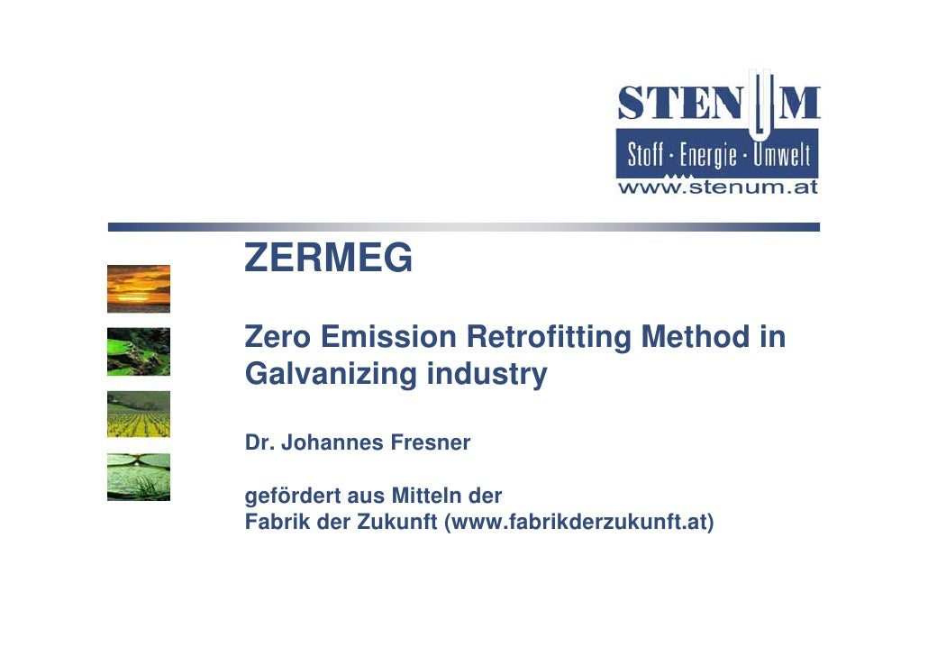 ZERMEG Zero Emission Retrofitting Method in Z    E i i R t fitti M th d i Galvanizing industry  Dr. Johannes Fresner  gefö...