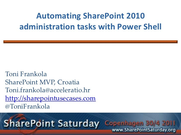 Automating SharePoint 2010 administration tasks with Power Shell<br />Toni Frankola<br />SharePoint MVP, Croatia<br />Toni...