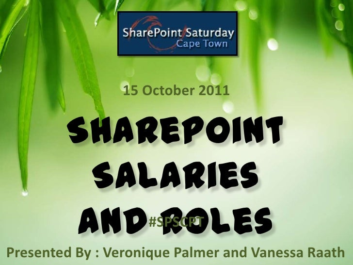 15 October 2011        SharePoint         Salaries        and Roles            #SPSCPTPresented By : Veronique Palmer and ...