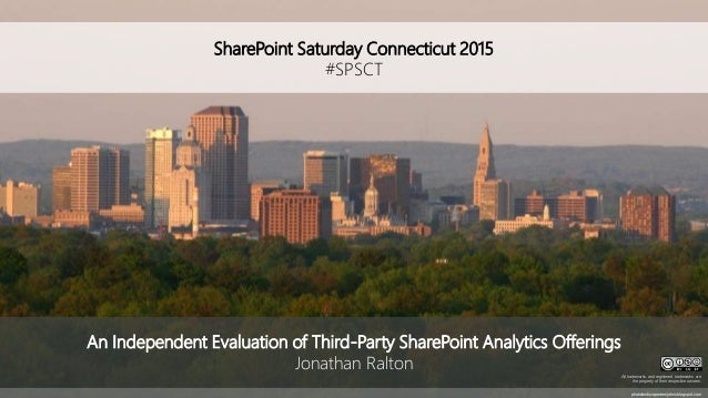 SharePoint Saturday Connecticut 2015 #SPSCT photolandscapeviewjohnc.blogspot.com An Independent Evaluation of Third-Party ...