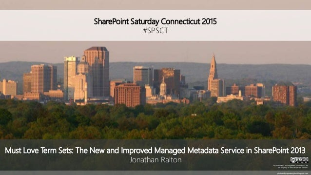 SharePoint Saturday Connecticut 2015 #SPSCT photolandscapeviewjohnc.blogspot.com Must Love Term Sets: The New and Improved...