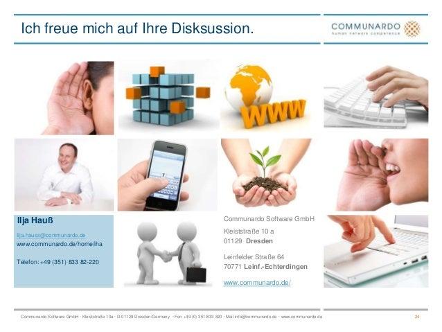 Ich freue mich auf Ihre Disksussion.  Ilja Hauß  Communardo Software GmbH  Ilja.hauss@communardo.de  Kleiststraße 10 a 011...