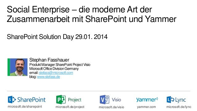 Social Enterprise – die moderne Art der Zusammenarbeit mit SharePoint und Yammer SharePoint Solution Day 29.01. 2014  Step...