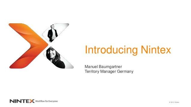 Introducing Nintex Manuel Baumgartner Territory Manager Germany  © 2013 Nintex
