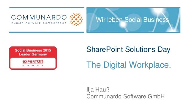 SharePoint Solutions Day The Digital Workplace. Communardo Software GmbH Ilja Hauß Wir leben Social Business