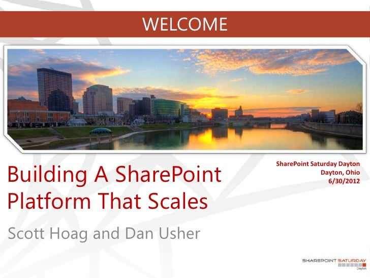 WELCOMEBuilding A SharePoint                           SharePoint Saturday Dayton                                         ...