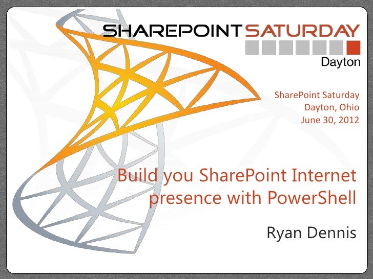 SharePoint Saturday                          Dayton, Ohio                         June 30, 2012Build you SharePoint Intern...