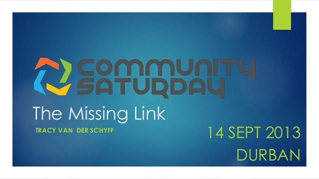The Missing Link TRACY VAN DER SCHYFF 14 SEPT 2013 DURBAN