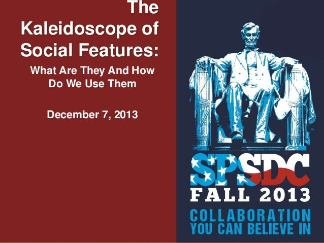The Kaleidoscope of Social Features: What Are They And How Do We Use Them December 7, 2013  October 29, 2013