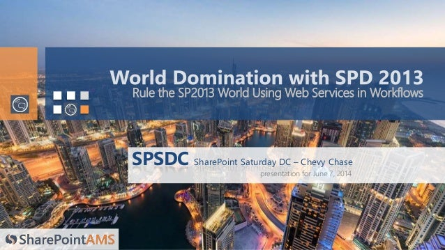 © Copyright 2014 SharePoint AMS presentation for June 7, 2014 Rule the SP2013 World Using Web Services in Workflows SPSDC ...