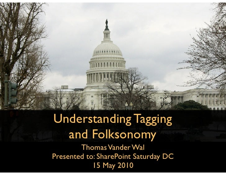 Understanding Tagging   and Folksonomy         Thomas Vander Wal Presented to: SharePoint Saturday DC             15 May 2...