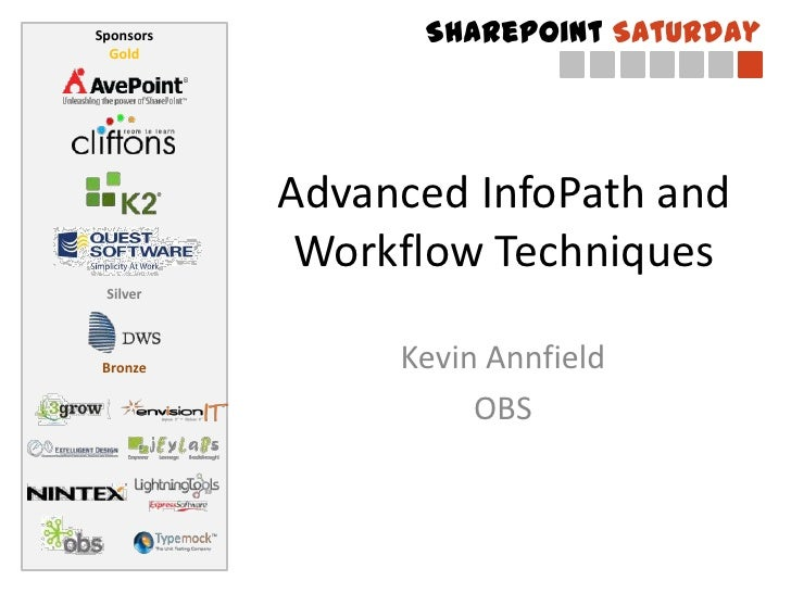 Sponsors         SharePoint Saturday  Gold           Advanced InfoPath and            Workflow Techniques SilverBronze    ...