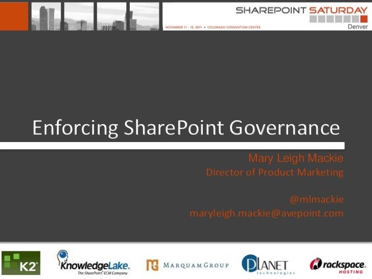 Enforcing SharePoint Governance                           Mary Leigh Mackie                  Director of Product Marketing...