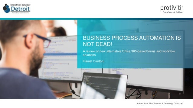 Internal Audit, Risk, Business & Technology Consulting BUSINESS PROCESS AUTOMATION IS NOT DEAD! A review of new alternativ...