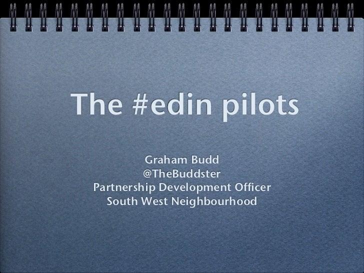The #edin pilots          Graham Budd          @TheBuddster Partnership Development Officer   South West Neighbourhood