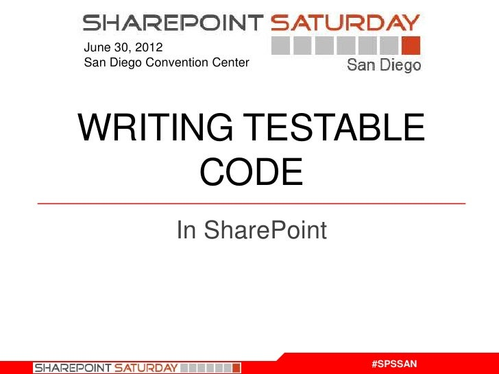 June 30, 2012San Diego Convention CenterWRITING TESTABLE      CODE               In SharePoint                            ...