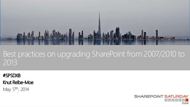 Best practices on upgrading SharePoint from 2007/2010 to 2013 #SPSDXB Knut Relbe-Moe May 17th, 2014