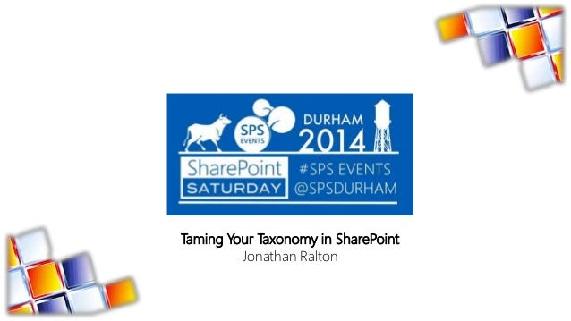 Taming Your Taxonomy in SharePoint Jonathan Ralton