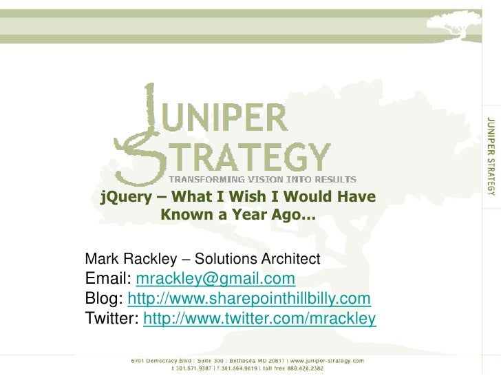 jQuery – What I Wish I Would Have Known a Year Ago… <br />Mark Rackley – Solutions Architect<br />Email: mrackley@gmail.co...