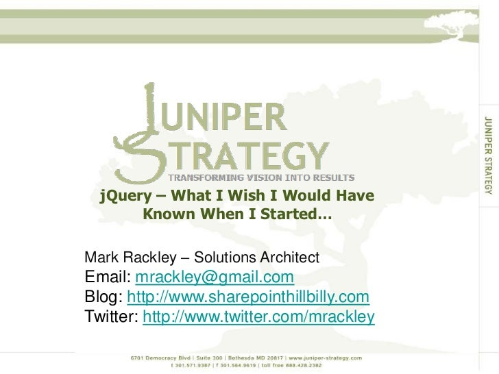 jQuery – What I Wish I Would Have Known When I Started… <br />Mark Rackley – Solutions Architect<br />Email: mrackley@gmai...