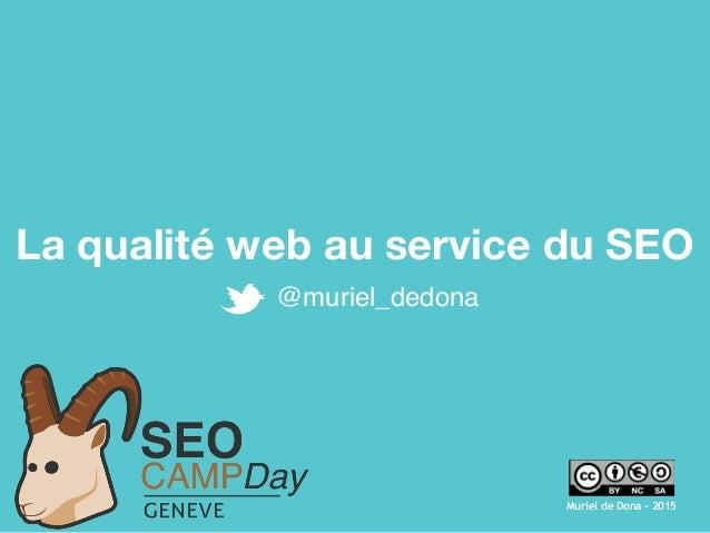 La qualité web au service du SEO Muriel de Dona - 2015 @muriel_dedona