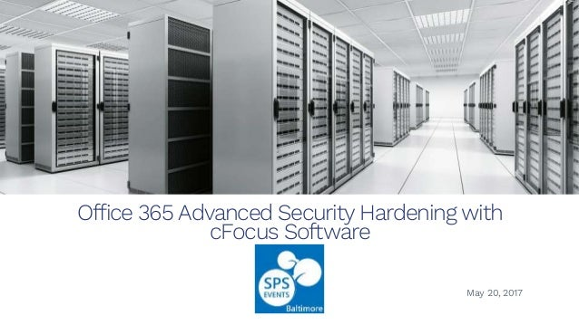 Office 365 Advanced Security Hardening with cFocus Software May 20, 2017